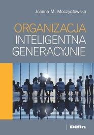 okładka Organizacja inteligentna generacyjnie, Książka | Joanna M. Moczydłowska