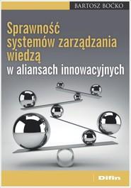 okładka Sprawność systemów zarządzania wiedzą w aliansach innowacyjnych, Książka | Boćko Bartosz