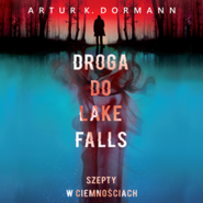 okładka Droga do Lake Falls. Szepty w ciemnościach, Audiobook   K. Dormann Artur