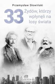 okładka 33 Żydów, którzy wpłynęli na losy świata Od Mojżesza do Kevina Mitnicka, Książka | Przemysław Słowiński