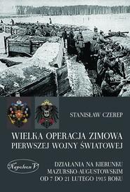okładka Wielka operacja zimowa pierwszej wojny światowej Działania na kierunku mazursko-augustowskim od 7 do 21 lutego 1915 roku, Książka | Czerep Stanisław