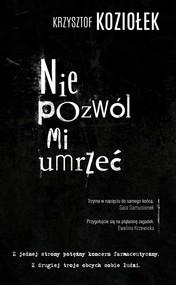 okładka Nie pozwól mi umrzeć, Książka   Krzysztof Koziołek