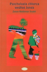 okładka Psychologia chłopca według Junga Na początku była nieświadomość, Książka   Zenon Waldemar Dudek