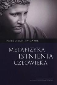 okładka Metafizyka istnienia człowieka, Książka | Piotr Stanisław Mazur