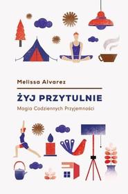 okładka Żyj przytulnie Magia Codziennych Przyjemności, Książka | Alvarez Melissa
