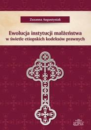 okładka Ewolucja instytucji małżeństwa w świetle etiopskich kodeksów prawnych, Książka | Augustyniak Zuzanna