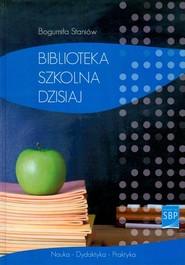 okładka Biblioteka szkolna dzisiaj, Książka   Staniów Bogumiła