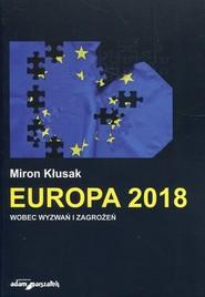 okładka Europa 2018 wobec wyzwań i zagrożeń, Książka | Kłusak Miron