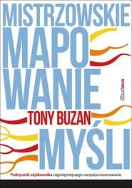 okładka Mistrzowskie mapowanie myśli Podręcznik użytkownika najpotężniejszego narzędzia rozumowania, Książka | Buzan Tony