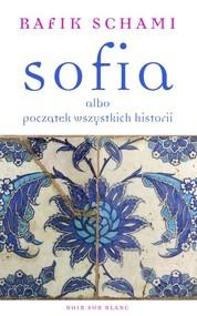 okładka Sofia albo początek wszystkich historii, Książka   Rafik Schami