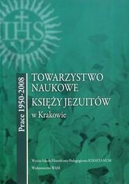 okładka Towarzystwo naukowe księży Jezuitów w Krakowie Prace 1950-2008, Książka |