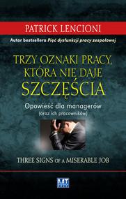 okładka Trzy oznaki pracy, która nie daje szczęścia Opowieść dla menedżerów, Książka | Patrick Lencioni
