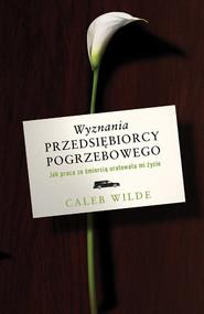 okładka Wyznania przedsiębiorcy pogrzebowego, Książka | Wilde Caleb