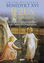 okładka Jezus z Nazaretu.Od wjazdu do Jerozolimy do Zmartwychwstania, Książka | Benedykt XVI