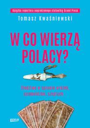 okładka W co wierzą Polacy?, Książka | Kwaśniewski Tomasz