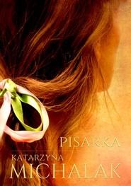 okładka Pisarka, Książka   Katarzyna Michalak