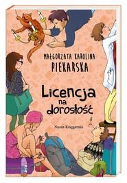 okładka Licencja na dorosłość, Książka | Małgorzata Karolina Piekarska