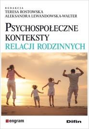 okładka Psychospołeczne konteksty relacji rodzinnych, Książka   Teresa Rostowska, Aleksandra Lewandowska-Walter