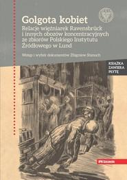 okładka Golgota kobiet Relacje więźniarek Ravensbrück i innych obozów koncentracyjnych ze zbiorów Polskiego Instytutu Źródł, Książka | Zbigniew Stanuch