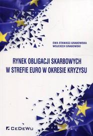 okładka Rynek obligacji skarbowych w strefie euro w okresie kryzysu, Książka   Ewa Stawasz-Grabowska, Wojciech  Grabowski