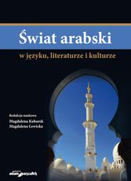 okładka Świat arabski w języku, literaturze i kulturze, Książka | Magdalena Kubarek, Magdalena Lewicka