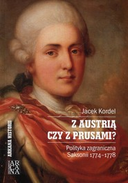 okładka Z Austrią czy z Prusami Polityka zagraniczna Saksonii 1774-1778, Książka | Kordel Jacek