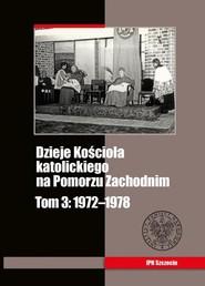 okładka Dzieje Kościoła katolickiego na Pomorzu Zachodnim Tom 3 1972-1978, Książka | Michał Siedziako, Zbigniew Stanuch, Grzegorz Wejman
