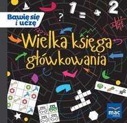 okładka Wielka księga główkowania, Książka | Magdalena  Marczewska, Krystyna Kamińska, Beata Szurowska, Barbara Tichy