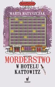 okładka Morderstwo w hotelu Kattowitz, Książka   Marta Matyszczak