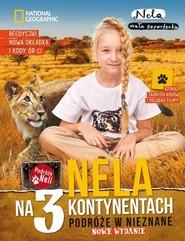 okładka Nela na 3 kontynentach. Podróże w nieznane, Książka | Reporterka Nela Mała