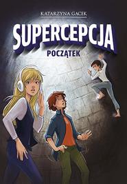 okładka Supercepcja. Początek, Książka | Gacek Katarzyna