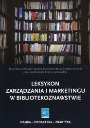 okładka Leksykon zarządzania i marketingu w bibliotekoznawstwie, Książka | Maja Wojciechowska, Joanna Kamińska, Beata Żołędowska-Król, Bożena Jaskowska