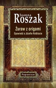 okładka Żuraw z origami Opowieść o Józefie Rotblacie, Książka   Roszak Joanna