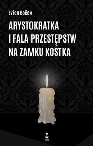 okładka Arystokratka i fala przestępstw na zamku Kostka, Książka | Evžen Boček