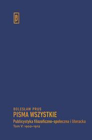 okładka Publicystyka filozoficzno-społeczna i literacka, t. V: 1902-1912, Książka | Bolesław Prus