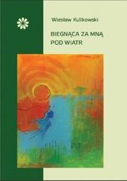 okładka Biegnąca za mną pod wiatr, Książka   Kulikowski Wiesław