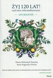 okładka Żyj 120 lat! czyli moc mikroodżywiania, Książka | Marta Mieloszyk-Pawelec, Anna Augustyn-Protas