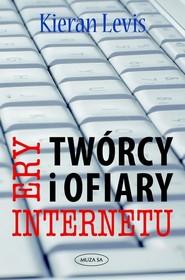 okładka Twórcy i ofiary ery internetu, Książka | Levis Kieran