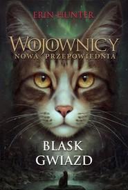 okładka Wojownicy Nowa przepowiednia Blask gwiazd, Książka | Erin Hunter
