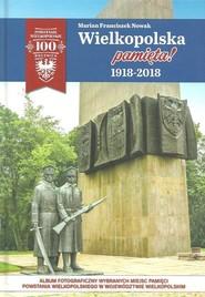 okładka Wielkopolska pamięta! 1918-2018, Książka | Marian Franciszek Nowak