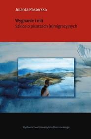okładka Wygnanie i mit Szkice o pisarzach (e)migracyjnych, Książka | Pasterska Jolanta