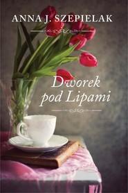 okładka Dworek pod Lipami, Książka | Anna J. Szepielak
