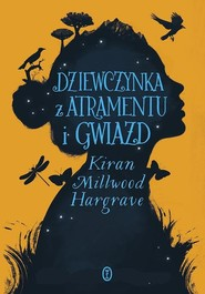 okładka Dziewczynka z atramentu i gwiazd, Książka | Kiran Millwood Hargrave