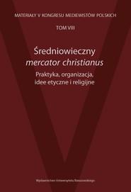 okładka Średniowieczny mercator christianus Praktyka, organizacja, idee etyczne i religijne, Książka |