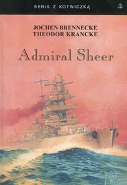 okładka Admiral Sheer Krążownik dwóch oceanów, Książka | Jochen Brennecke, Theodor Krancke