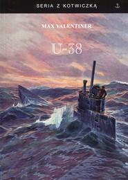okładka U-38 Śladami Vikingów na pokładzie U-boota, Książka | Valentiner Max