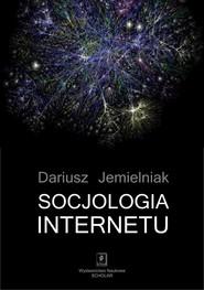 okładka Socjologia internetu, Książka | Dariusz Jemielniak