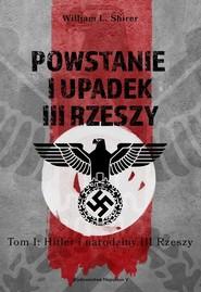 okładka Powstanie i upadek III Rzeszy Tom 1 Hitler i narodziny III Rzeszy, Książka | William L. Shirer