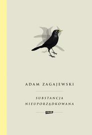 okładka Substancja nieuporządkowana, Książka | Adam Zagajewski