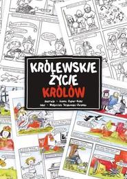 okładka Królewskie życie królów, Książka   Małgorzata Zagner-Kołat Joanna Strękowska-Zaremba